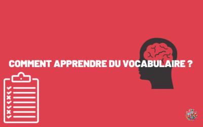 Comment apprendre du vocabulaire ?